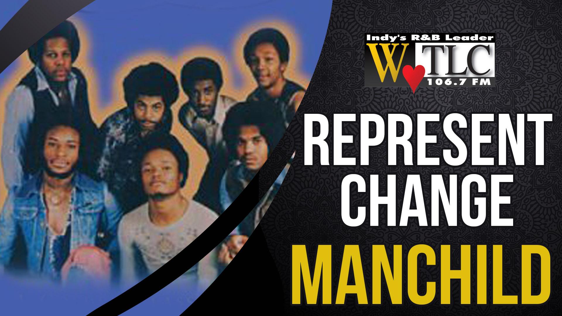 Represent Change: Manchild (WTLC)