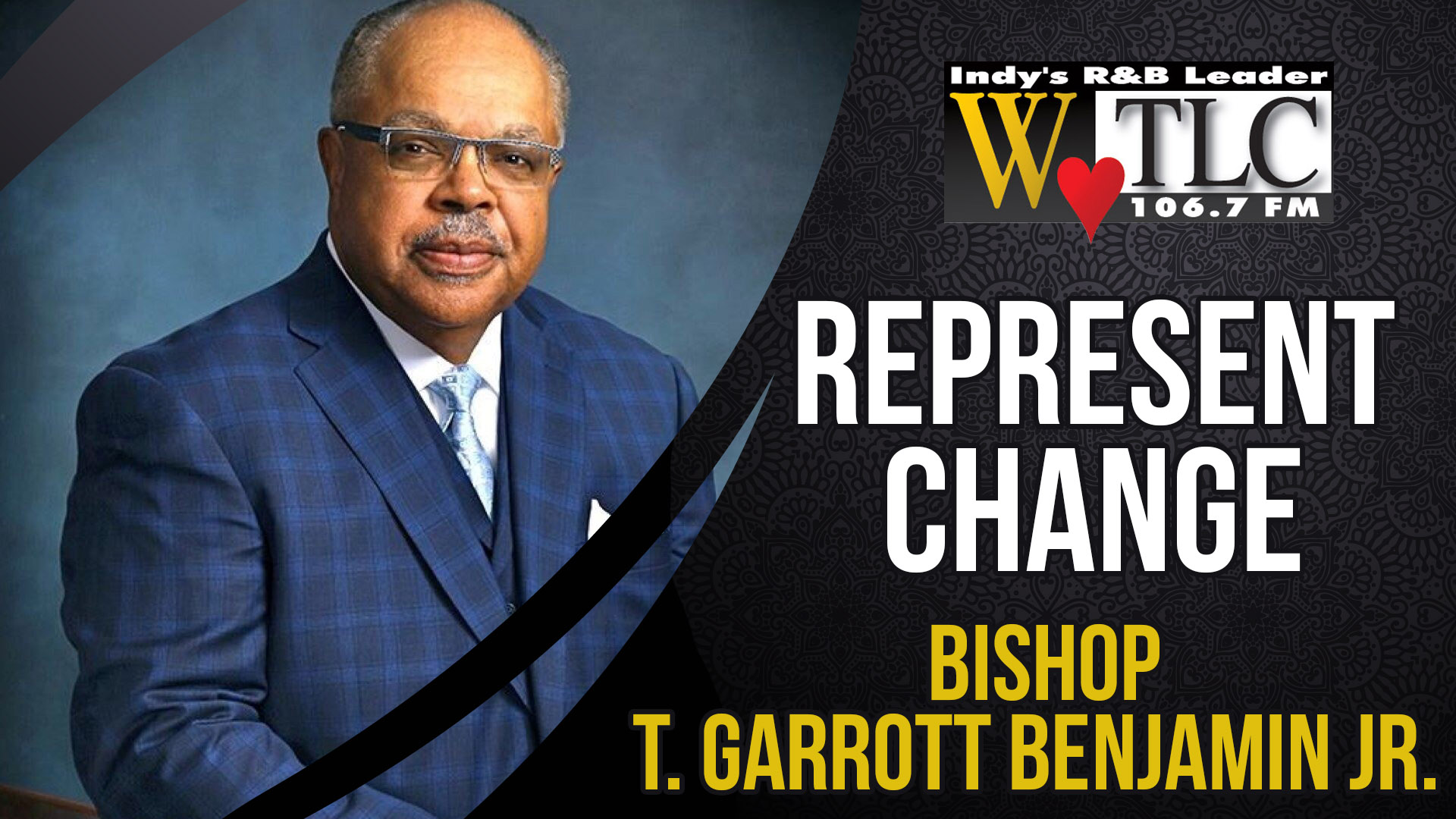 Represent Change: Bishop T. Garrott Benjamin Jr. (WTLC)