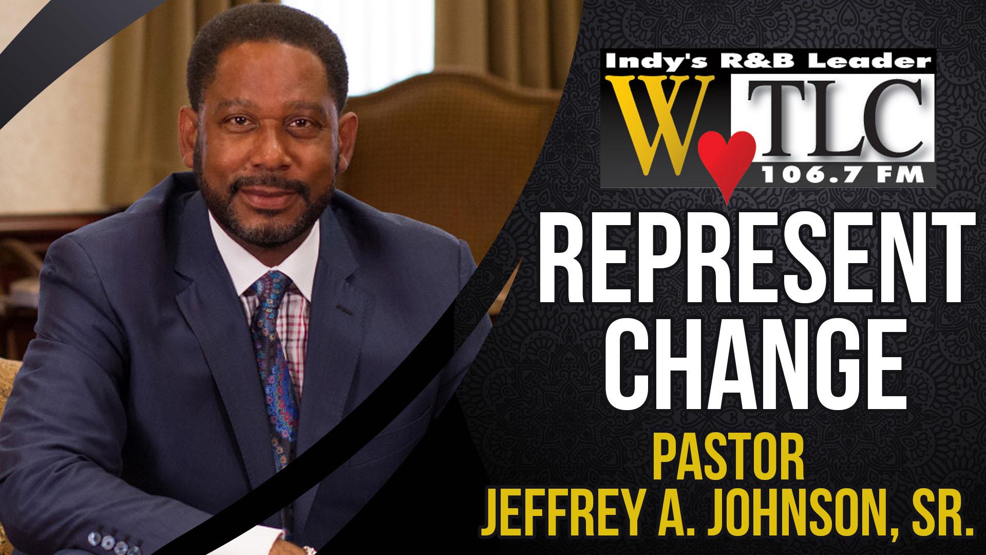 Represent Change: Pastor Jeffrey A. Johnson, Sr.